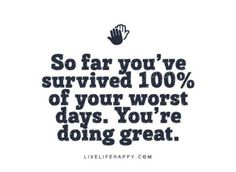 Go girl!...ul survive th up coming ones too!...ya got superman n backup! Let's get on w th good days!!! :)