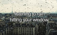 Listening to the rain hit my window. especially when I'm trying to go to sleep :)