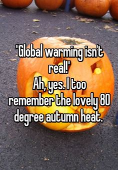 """""""""""Global warming isn't real!"""" Ah, yes. I too remember the lovely 80 degree autumn heat. """""""