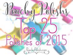 Top 25 Polishes Of 2015 | Peachy Polish