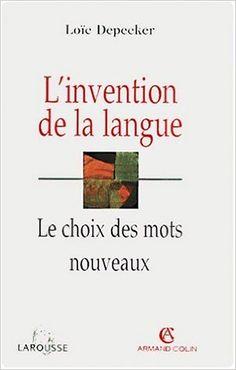 L'invention de la langue : le choix des mots nouveaux / Loïc Depecker - Paris : Armand Colin : Larousse, cop. 2001