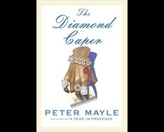 THE DIAMOND CAPER by Peter Mayle Pour a glass of rosé and settle in for the latest sun-drenched romp in the Provençal Caper series. This time bon vivant sleuth Sam Evert and his partner in