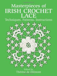 Masterpieces of Irish Crochet Lace: Techniques, Patterns, Instructions (Dover #Knitting, Crochet, Tatting, Lace)/