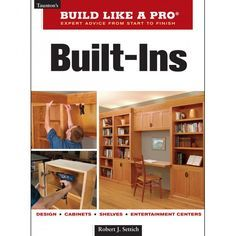 Taunton's Build Like  Taunton's Build Like A Pro: Built-Ins Book -- Discover all the tools tips and techniques you need to tackle everything from built-in shelves and drawers to closets and entertainment centers with this woodworking book.