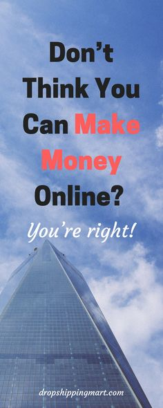 Don't Think You Can Make Money Online? You're Right! Check this out and see what it takes to make money online working from home.