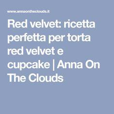 Red velvet: ricetta perfetta per torta red velvet e cupcake   Anna On The Clouds