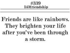 friends are like rainbows.