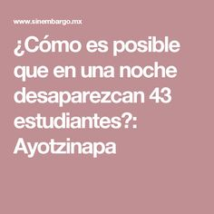 ¿Cómo es posible que en una noche desaparezcan 43 estudiantes?: Ayotzinapa