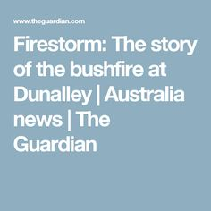 Firestorm: The story of the bushfire at Dunalley | Australia news | The Guardian