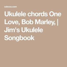 Ukulele chords One Love, Bob Marley, | Jim's Ukulele Songbook