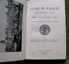 Guide To Paisley And Surrounding Districts With Fifty Photographic Views And Accounts Of Places And Persons Of Interest A History Of The Town From