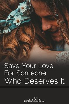 Save Your Love For Someone Who Deserves It - https://themindsjournal.com/save-your-love-for-someone-who-deserves-it/