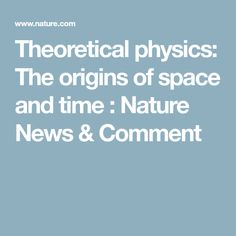 Theoretical physics: The origins of space and time : Nature News & Comment