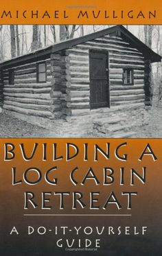 Building A Log Cabin Retreat: A Do-It-Yourself Guide « LibraryUserGroup.com – The Library of Library User Group