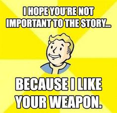 Lol, Fallout reference, applicable to many games. Gosh, I haven't played a Fallout game in a good while. Video Game Logic, Video Games Funny, Funny Games, Fallout Game, Fallout New Vegas, Fallout Funny, Fallout Tips, Gamer Humor, Life Lessons