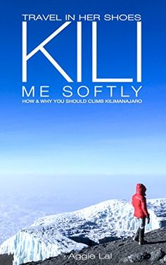 Kili Me Softly: How & Why You Should Climb Mt Kilimanjaro (Travel In Her Shoes Book 1) - https://freebookzone.download/kili-me-softly-how-why-you-should-climb-mt-kilimanjaro-travel-in-her-shoes-book-1/