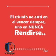 """""""El triunfo no está en el vencer siempre, sino en NUNCA RENDIRSE.."""" - #NuncaRendirse #Frasedeldia #EloyRomero"""