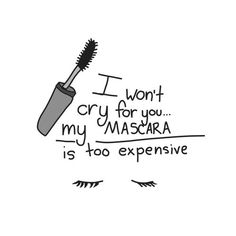 i won't cry for you...my mascara...