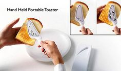 A HANDHELD PORTABLE TOASTER! I HAVEN'T BEEN THIS EXCITED ABOUT A USELESS PRODUCT SINCE SNUGGIES CAME OUT!