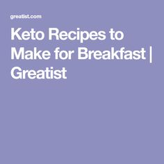 Keto Recipes to Make for Breakfast   Greatist