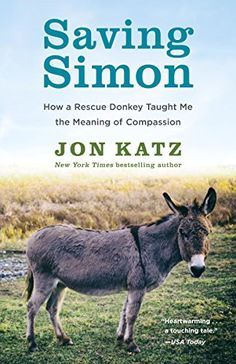Saving Simon: How a Rescue Donkey Taught Me the Meaning of Compassion by [Katz, Jon]. I enjoyed the story. It was touching, but the author waxed philosophical and it got a bit tedious.