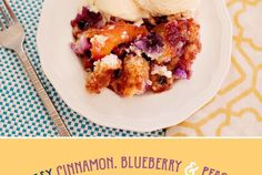 Insanely Good Cinnamon, Blueberry & Peach Cobbler
