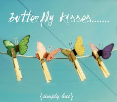 Butterfly kisses.