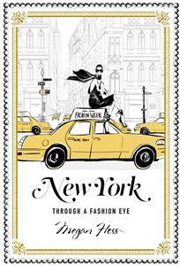 NEW YORK: THROUGH A FASHION EYE by Hess, Megan