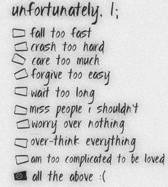 These are my greatest flaws. Unfortunately I'm flawed in my love portion of my life. I couldn't be a jerk to my friends, or think I'm better than everyone else. Nope, I had to be a complicated mess of uncontrollable failure when it comes to love. Oh well...
