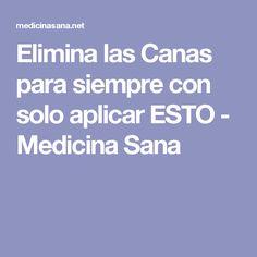 Elimina las Canas para siempre con solo aplicar ESTO - Medicina Sana