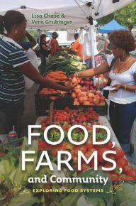 Food, Farms, and Community: Exploring Food Systems by Lisa Chase, Vern Grubinger | | 9781611684216 | Paperback | Barnes & Noble