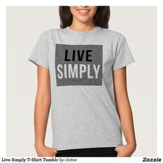 Live Simply T-Shirt Tumblr. #tumblr #zazzle #polyvore #fashionblogger #streetstyle #inspiration #hipster #teen