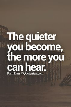 The quieter you become, the more you can hear. #silence #quote