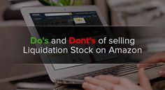 Would you like to sell Liquidation stock on Amazon? Follow these Do's and Dont's of selling liquidation stock on Amazon.