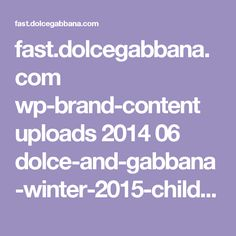 fast.dolcegabbana.com wp-brand-content uploads 2014 06 dolce-and-gabbana-winter-2015-child-collection-12.jpg