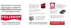 Polishop 13 anos, brasileira, a maior empresa multicanal do mundo, com mais de 160 lojas físicas nos maiores shoppings do País abre franquias para novos empreendedores, venha ter uma rede de lojas virtuais com um Mkt inovador, não é venda de produtos.