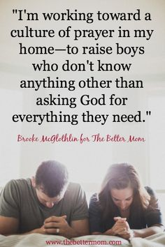 I'm working toward a culture of prayer in my home—to raise boys who don't know anything other than asking God for everything they need.
