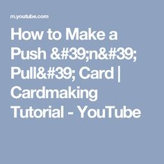 How to Make a Push 'n' Pull' Card   Cardmaking Tutorial - YouTube