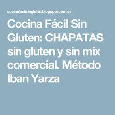 Cocina Fácil Sin Gluten: CHAPATAS sin gluten y sin mix comercial. Método Iban Yarza