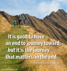 It is good to have an end to journey toward; but it is the journey that matters, in the end. Travel quote by Ernest Hemingway