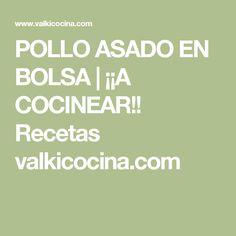 POLLO ASADO EN BOLSA | ¡¡A COCINEAR!! Recetas valkicocina.com
