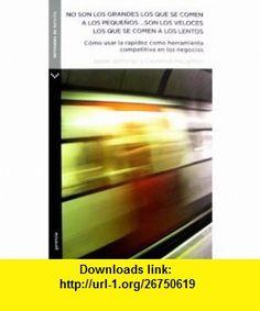 No Son los Grandes los Que Se Comen A los Pequenos... Son los Veloces los Que Se Comen A los Lentos Como Usar la Rapidez Como Herramienta Competitiva (Spanish Edition) (9789584512130) Jason Jennings, Laurence Haughton, Margarita Cardenas , ISBN-10: 9584512137  , ISBN-13: 978-9584512130 ,  , tutorials , pdf , ebook , torrent , downloads , rapidshare , filesonic , hotfile , megaupload , fileserve
