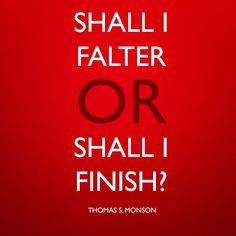 Shall I falter or shall I finish?