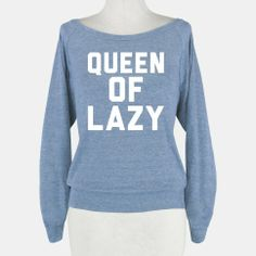 Queen Of Lazy sweatshirt. I would wear this ALL the time!!!