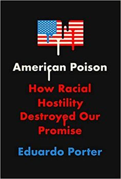 Buy American Poison: How Racial Hostility Destroyed Our Promise by Eduardo Porter and Read this Book on Kobo's Free Apps. Discover Kobo's Vast Collection of Ebooks and Audiobooks Today - Over 4 Million Titles! Kindle Unlimited, Books On Demand, Editorial Board, Business Magazine, Book Summaries, Sociology, Going To Work, American, Books Online
