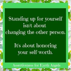 Standing up for yourself isn't about changing the other person. It's about honoring your self-worth.