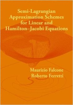 Semi-Lagrangian approximation schemes for linear and Hamilton-Jacobi equations / Maurizio Falcone, Roberto Ferretti. 2014. Máis información: http://www.cambridge.org/sc/academic/subjects/mathematics/numerical-analysis/semi-lagrangian-approximation-schemes-linear-and-hamiltonjacobi-equations?format=PB