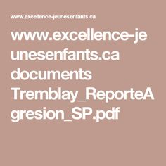 www.excellence-jeunesenfants.ca documents Tremblay_ReporteAgresion_SP.pdf