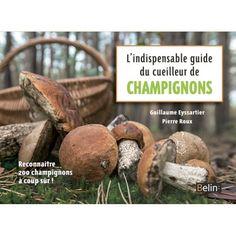 L'indispensable guide du cueilleur de champignons Livre Guillaume Eyssartier Pierre Roux