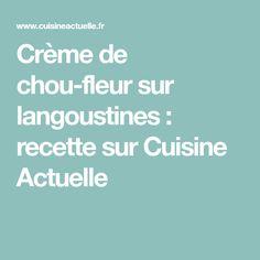 Crème de chou-fleur sur langoustines : recette sur Cuisine Actuelle St Jacques, Recipes